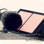 L'Oreal Signs Agreement to Acquire NYX Cosmetics