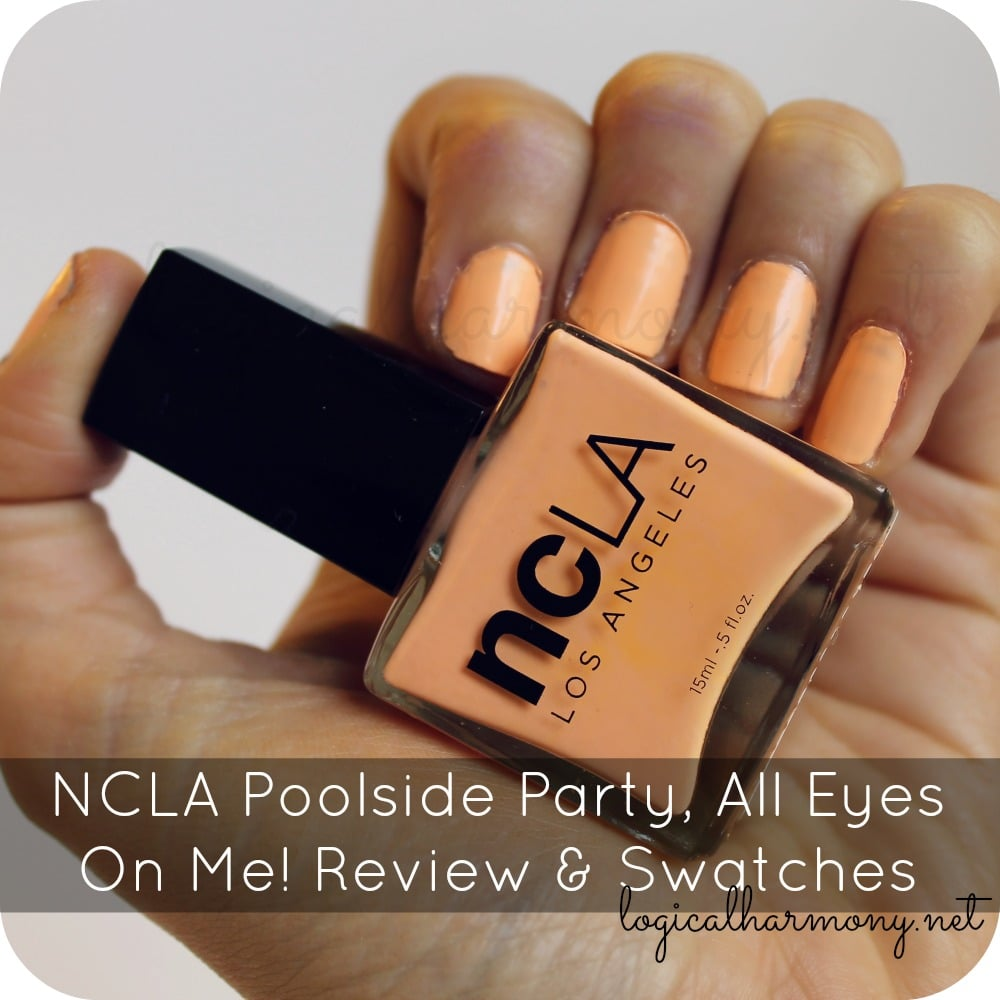 NCLA Poolside Party, All Eyes On Me! Review & Swatches