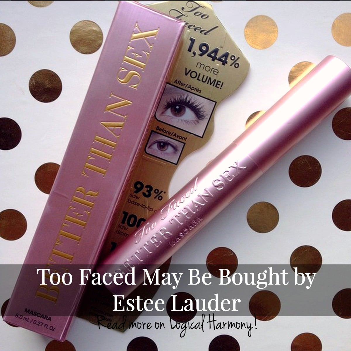 Too Faced May Be Bought by Estee Lauder - Logical Harmony