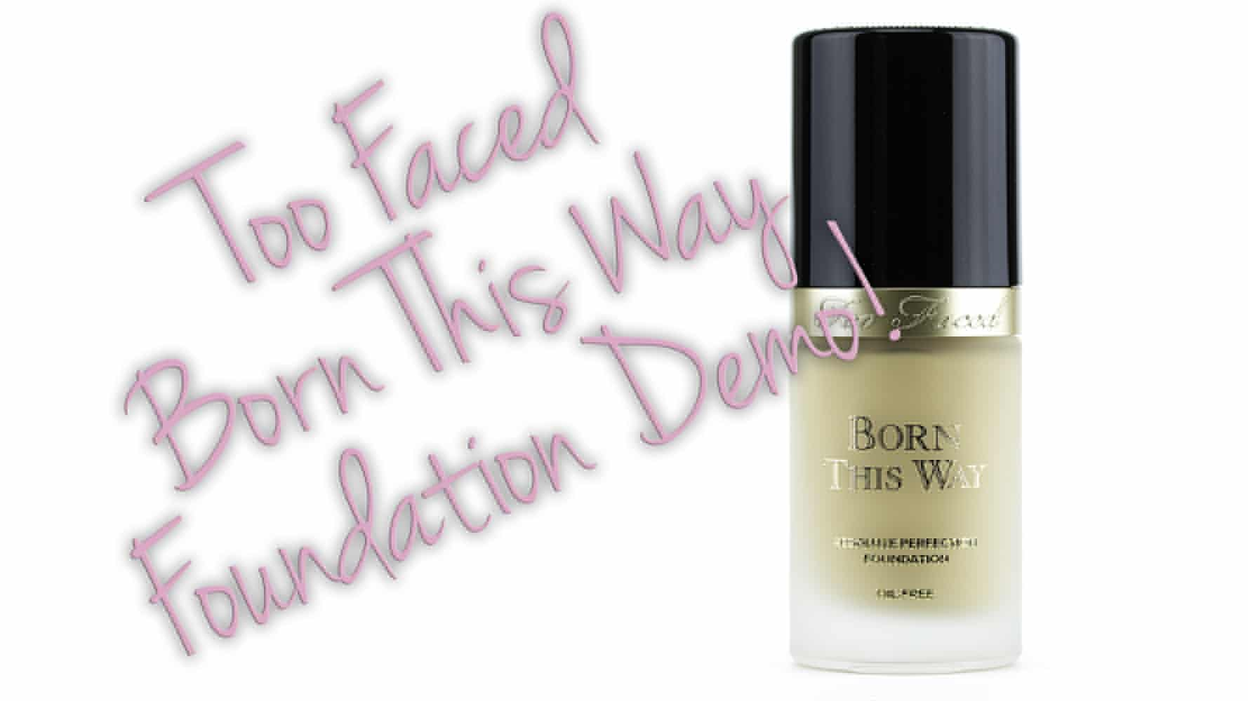 Too Faced Born This Way Foundation Demo Video