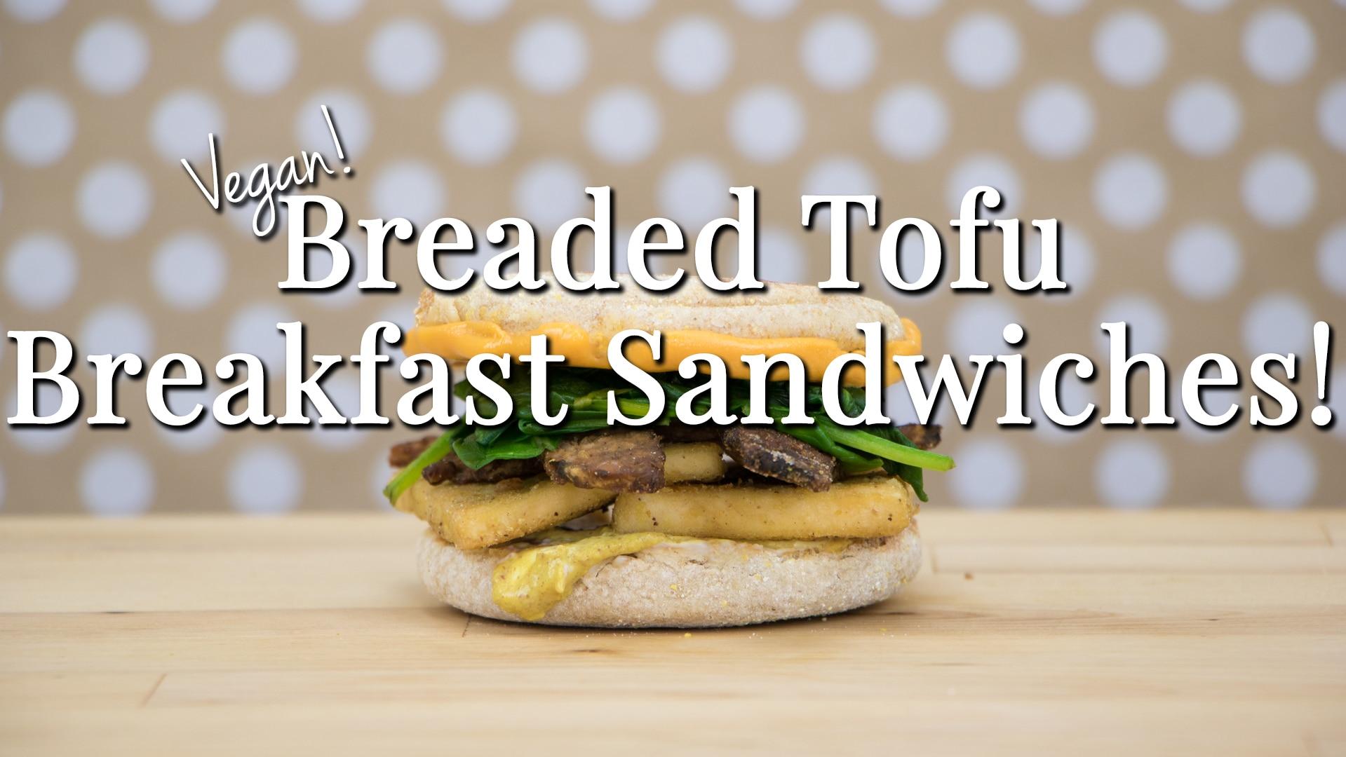 How to Make Vegan Breaded Tofu Breakfast Sandwiches