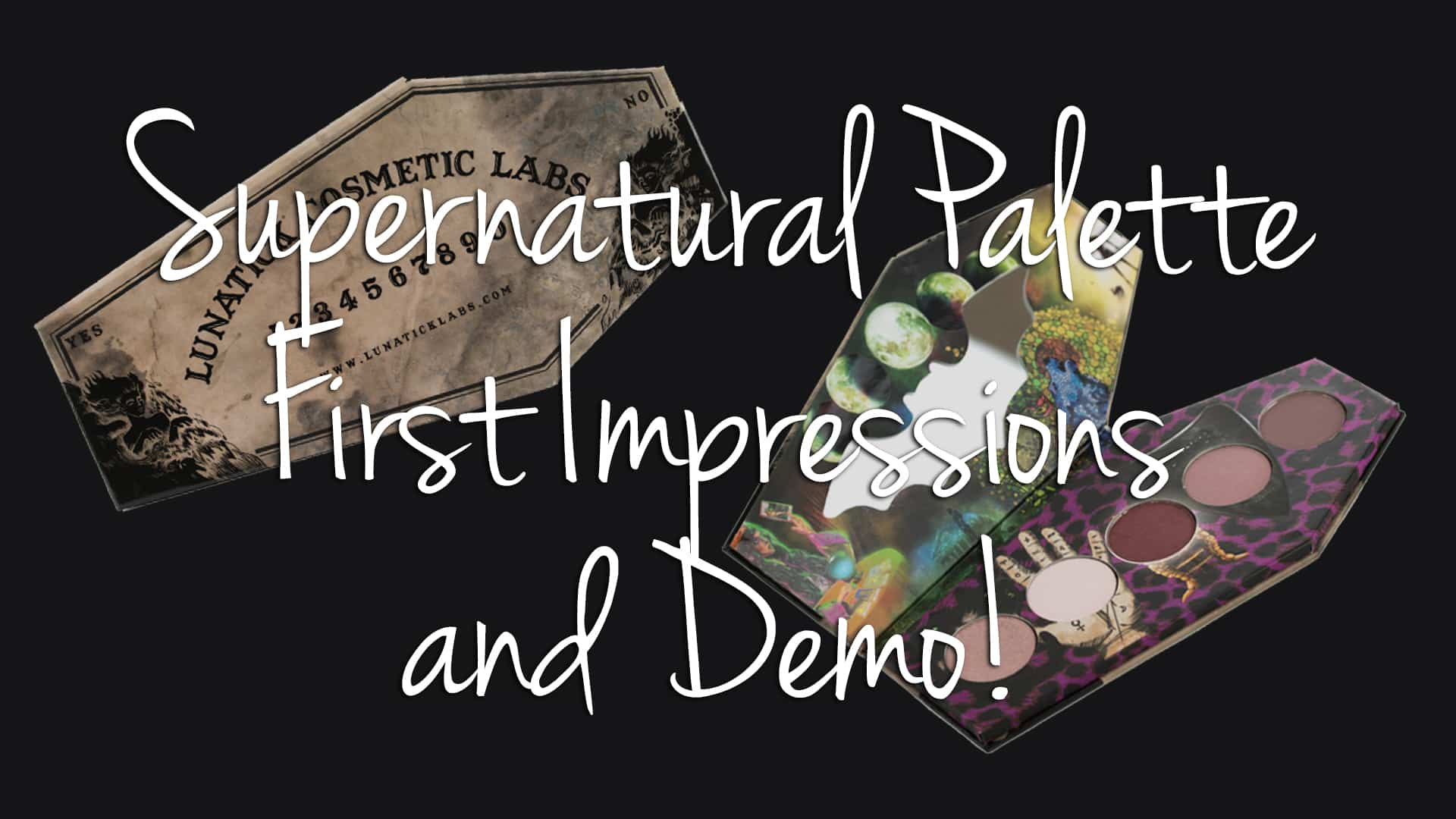 Lunatick Cosmetic Labs Supernatural Palette First Impressions & Demo