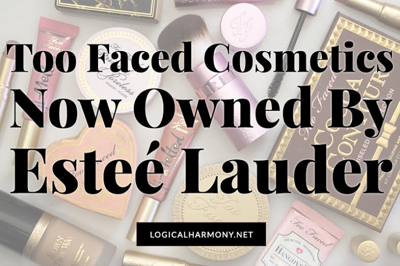 Too Faced is Now Owned by Estee Lauder - Logical Harmony