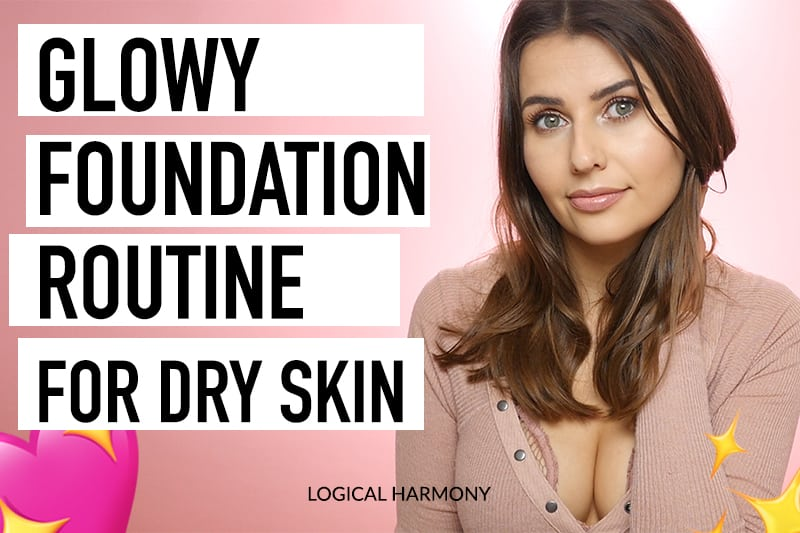 Glowy Foundation Routine for Dry Skin